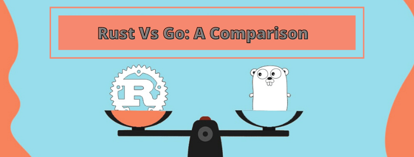 Go Vs Rust: Which is more compatible to use in 2021? -
