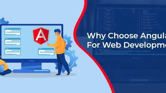 Why Choose Angular For Web Development